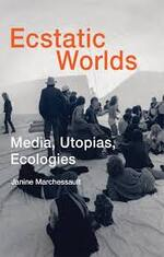 Ecstatic worlds media utopias ecologies